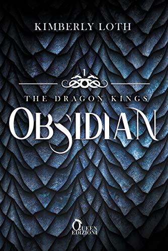 Kimberly Loth - The Dragon Kings Vol. 1 Obsidian: Non puoi innamorarti del re dei draghi. (2021)