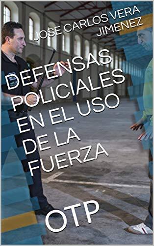 DEFENSAS POLICIALES EN EL USO DE LA FUERZA : OTP