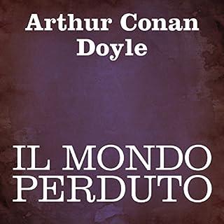 Il mondo perduto                   Di:                                                                                                                                 Arthur Conan Doyle                               Letto da:                                                                                                                                 Silvia Cecchini                      Durata:  7 ore e 57 min     48 recensioni     Totali 4,8