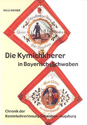 Die Kymichkherer in Bayerisch-Schwaben: Chronik der Kaminkehrerinnung Schwaben-Augsburg