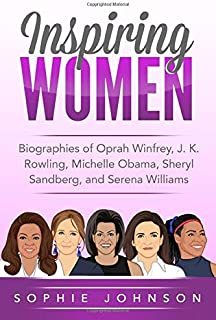 Inspiring Women: Biographies of Oprah Winfrey, J. K. Rowling, Michelle Obama, Sheryl Sandberg, and Serena Williams