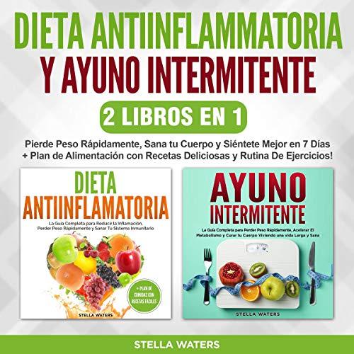 Dieta Antiinflamatoria y Ayuno Intermitente - 2 Libros En 1 [Anti-Inflammatory Diet and Intermittent