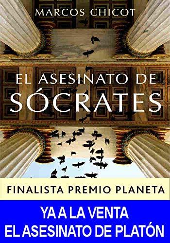 El Asesinato de Sócrates: Finalista Premio Planeta 2016 de Marcos Chicot