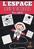 L'espace Livre D'activités pour Enfants: Age 5 - 10 ans | Cahier enfant 76 activités pour apprendre en s'amusant Sur La Science de l'Espace | ... Sudoku Facile | Cadeau filles et garçons.