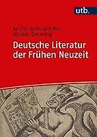 Deutsche Literatur der Fruehen Neuzeit: Humanismus, Barock, Fruehaufklaerung