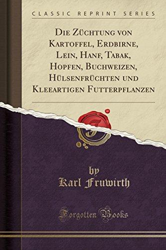 Price comparison product image Die Züchtung von Kartoffel,  Erdbirne,  Lein,  Hanf,  Tabak,  Hopfen,  Buchweizen,  Hülsenfrüchten und Kleeartigen Futterpflanzen (Classic Reprint) (German Edition)