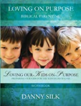 Loving Our Kids on Purpose (Workbook): Preparing Our Kids for the Kingdom of God
