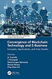 Convergence of Blockchain Technology and E-Business: Concepts, Applications, and Case Studies (Green...