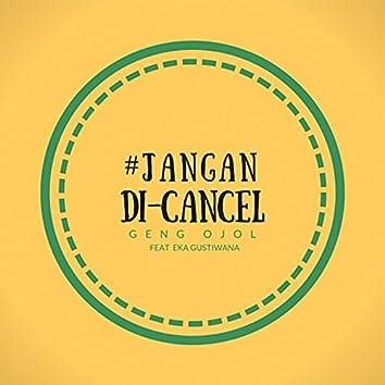 Jangan Di Cancel (feat. Eka Gustiwana)