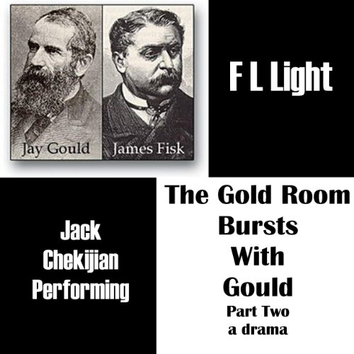 The Gold Room Bursts with Gould     Part Two: A Drama              By:                                                                                                                                 F L Light                               Narrated by:                                                                                                                                 Jack Chekijian                      Length: 58 mins     Not rated yet     Overall 0.0