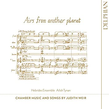 Airs from Another Planet: Chamber Music and Songs by Judith Weir