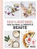 100% naturel: Faire soi-même ses produits de beauté