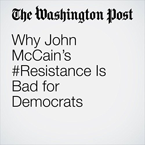 Why John McCain's #Resistance Is Bad for Democrats audiobook cover art