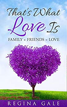 That's What Love Is: Family + Friends = Love by [Regina Gale]