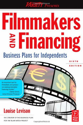 Filmmakers and Financing: Business Plans for Independents...