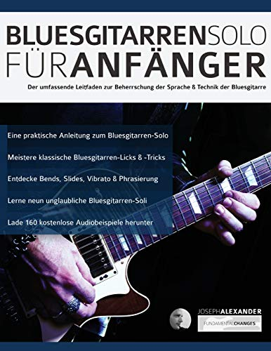 Bluesgitarren-Solo für Anfänger: Der umfassende Leitfaden zur Beherrschung der Sprache & Technik der Bluesgitarre (Anfänger Bluesgitarre, Band 1)