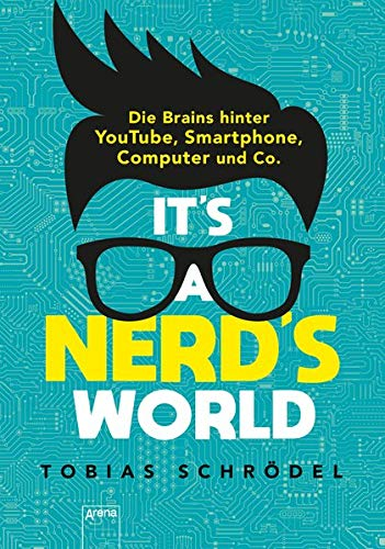 It's A Nerd's World: Die Brains hinter YouTube, Smartphone, Computer und Co.