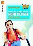Gesund und schlank mit dem Hometrainer: Crosstrainer, Laufband & Co.: optimales Training für...