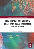 The Impact of China's Belt and Road Initiative: From Asia to Europe (Rethinking Asia and International Relations)