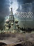 Antes do Oceano - Crônicas de Atlantis: Uma Antologia do Sétimo Universo (Portuguese Edition)