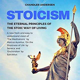 Stoicism: The Eternal Principles of the Stoic Way of Living - A New Easy to Understand Vision of 'The Meditations' by Marcus Aurelius, 'On the Shortness of Life' by Seneca, and 'Enchiridion' by Epi                   By:                                                                                                                                 Chandler Andersen                               Narrated by:                                                                                                                                 Cole Waterson                      Length: 1 hr and 51 mins     1 rating     Overall 5.0