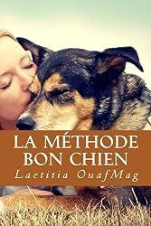 La Methode Bon Chien - Eduquer et socialiser son chien de Laetitia OuafMag