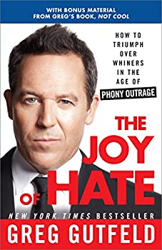 The Joy of Hate  How to Triumph over Whiners in the Age of Phony Outrage