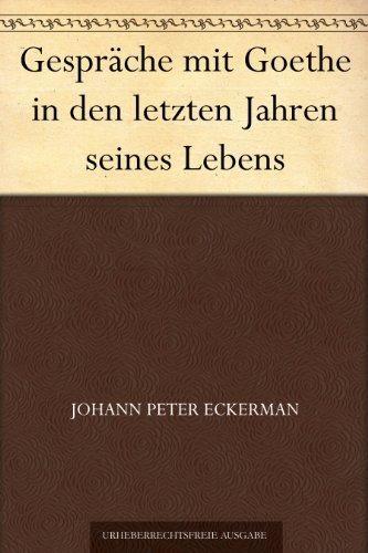 Gespräche mit Goethe in den letzten Jahren seines Lebens (German Edition)