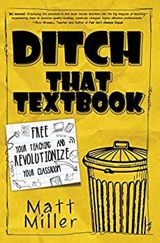 Ditch That Textbook: Free Your Teaching and Revolutionize Your Classroom by [Matt  Miller]