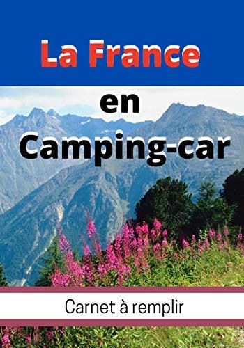La France en Camping-Car Carnet à Remplir: Pour camping-caristes afin de noter les souvenirs de voyage et et les renseignements pratiques de votre ... Bord adapté aux escapades en caravane ou van