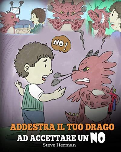 Addestra il tuo drago ad accettare un NO: (Train Your Dragon To Accept NO) Una simpatica storia per bambini, per educarli al disaccordo, alle emozioni e alla gestione della rabbia.: 7