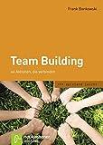 Team Building: 44 Aktionen, die verbinden (spielend leicht) - Frank Bonkowski