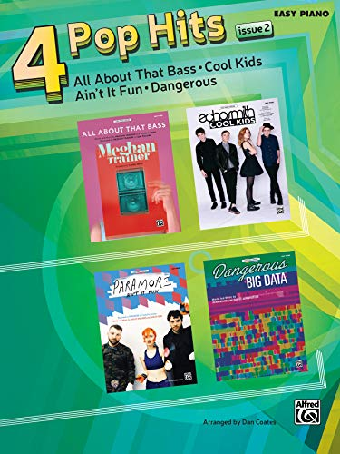 4 Pop Hits Issue 1: All about That Bass * Cool Kids * Ain't It Fun * Dangerous (Pop Hits for Piano)