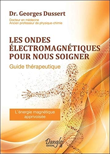 Les ondes électromagnétiques pour nous soigner - Guide thérapeutique