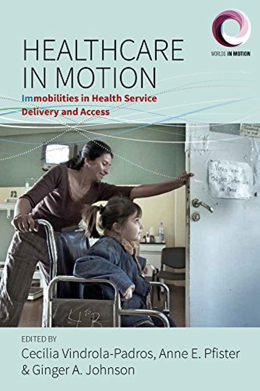 行為拡声器部分Healthcare in Motion: Immobilities in Health Service Delivery and Access (Worlds in Motion Book 5) (English Edition)