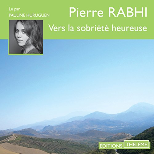 Vers la sobriété heureuse                   By:                                                                                                                                 Pierre Rabhi                               Narrated by:                                                                                                                                 Pauline Huruguen                      Length: 3 hrs and 27 mins     2 ratings     Overall 3.5