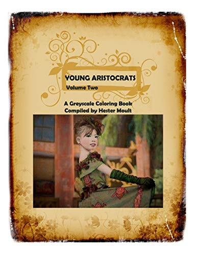 Young Aristocrats Volume Two: A Greyscale Coloring Book