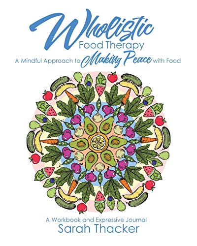Compare Textbook Prices for Wholistic Food Therapy: A Mindful Approach to Making Peace with Food  ISBN 9780999589908 by Thacker, Sarah
