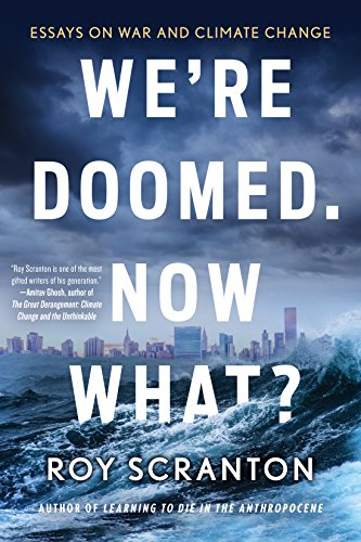 Download We're Doomed. Now What?: Essays on War and Climate Change 1616959363