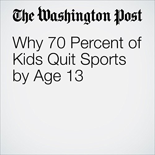 Why 70 Percent of Kids Quit Sports by Age 13 cover art