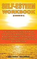 SELF-ESTEEM WORKBOOK (2books in 1): A Guide to Overcoming Self-Doubt and Improving Self-Esteem, a Proven Program of Cognitive Techniques for Assessing, Improving, and Maintaining Your Self-Esteem