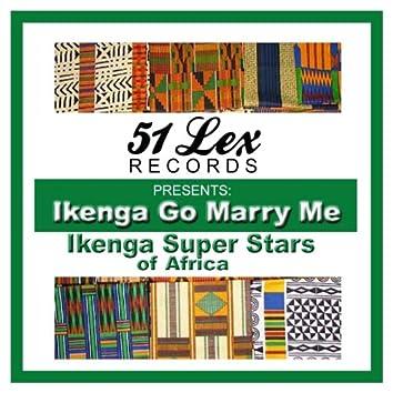 51 Lex Presents Ikenga Go Marry Me