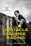 Training for Obstacle Course Racing: A Practical Guide for the Busy Athlete (Train Like a Pro)