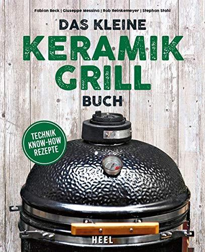 Das kleine Keramikgrill-Buch: Technik | Know-How | Rezepte