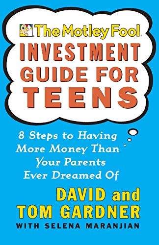 The Motley Fool Investment Guide for Teens: 8 Steps to Having More Money Than Your Parents Ever Dreamed of: 10