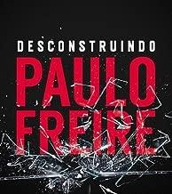 Desconstruindo Paulo Freire