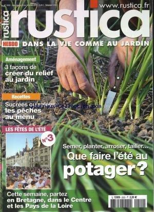 RUSTICA HEBDO [No 2222] du 25/07/2012 - QUE FAIRE L'ETE AU POTAGER - 3 FACONS DE CREER DU RELIEF AU JARDIN - SUCREES OU SALEES - LES PECHES AU MENU - LES FETES DE L'ETE - BRETAGNE - LE CENTRE ET LES PAYS DE LA LOIRE