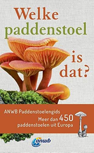 Welke paddenstoel is dat? ANWB Paddenstoelengids: Meer dan 450 paddenstoelen uit Europa (Welke is dat? Natuurgidsen)
