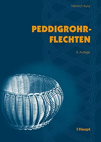 Peddigrohrflechten: Ein Freizeit- und Arbeitsbuch mit vielen Anregungen und 291 Abbildungen