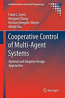 Cooperative Control of Multi-Agent Systems: Optimal and Adaptive Design Approaches (Communications and Control Engineering...